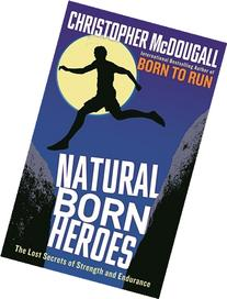 Natural Born Heroes: The Lost Secrets of Strength and