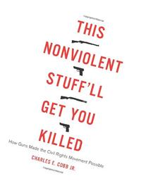 This Nonviolent Stuff'll Get You Killed: How Guns Made the