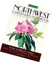 Northwest Gardener's Handbook: Your Complete Guide: Select,
