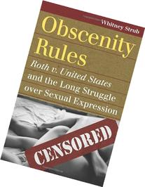Obscenity Rules: Roth V. United States and the Long Struggle