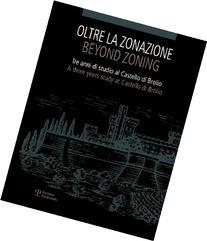 Oltre la Zonazione / Beyond Zoning: Tre anni di studio al