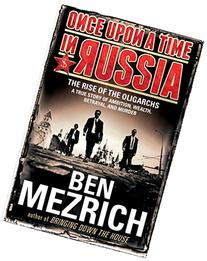 Once Upon a Time in Russia: The Rise of the OligarchsA True Story of Ambition, Wealth, Betrayal, and Murder