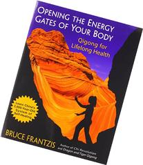 Opening the Energy Gates of Your Body: Qigong for Lifelong