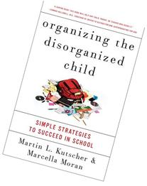Organizing the Disorganized Child: Simple Strategies to