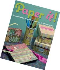 Paper It!: 50 Home-Decor and Gift Ideas Using Scrapbook