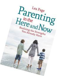 Parenting in the Here and Now: Realizing the Strengths You