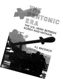 The Pentomic Era: The U.S. Army Between Korea and Vietnam
