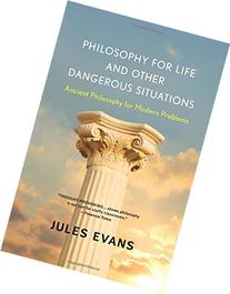 Philosophy for Life and Other Dangerous Situations: Ancient
