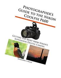 Photographer's Guide to the Nikon Coolpix P600
