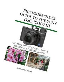 Photographer's Guide to the Sony Dsc-Rx100 III