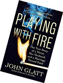 Playing with Fire: The True Story of a Nurse, Her Husband,
