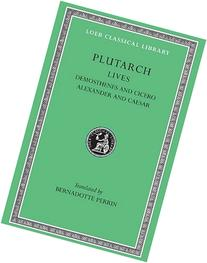 Plutarch Lives, VII, Demosthenes and Cicero. Alexander and