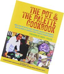 The Pot & the Palette Cookbook: More Than 100 Recipes from
