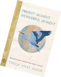 Present Moment Wonderful Moment: Mindfulness Verses for