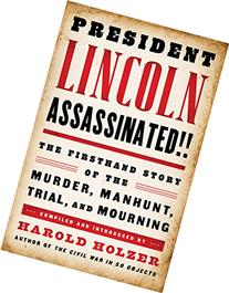 President Lincoln Assassinated!: The Firsthand Story of the