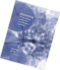 Processing: A Programming Handbook for Visual Designers and