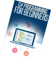 C# Programming for Beginners: An Introduction and Step-by-