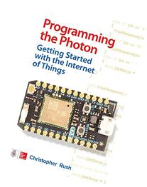 Programming the Photon: Getting Started with the Internet of