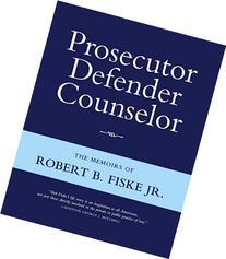 Prosecutor Defender Counselor: The Memoirs of Robert B.