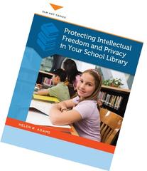 Protecting Intellectual Freedom and Privacy in Your School