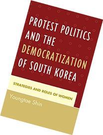 Protest Politics and the Democratization of South Korea: