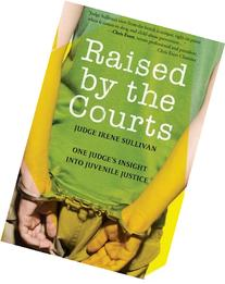 Raised by the Courts: One Judge's Insight into Juvenile