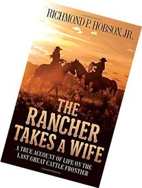 The Rancher Takes a Wife: A True Account of Life on the Last
