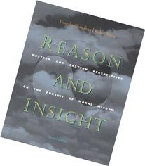 Reason and Insight: Western and Eastern Perspectives on the