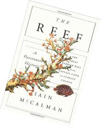 The Reef: A Passionate History: The Great Barrier Reef from
