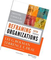 Reframing Organizations: Artistry, Choice, and Leadership