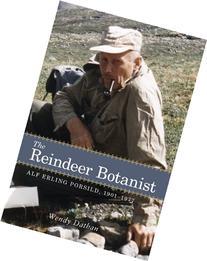 The Reindeer Botanist: Alf Erling Porsild, 1901-1977