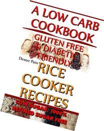 Rice Cooker Recipes - A Low Carb Cookbook - Low Sugar & 1001