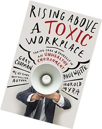 Rising Above a Toxic Workplace: Taking Care of Yourself in