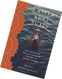 A River Runs Again: India's Natural World in Crisis, from