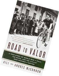 Road to Valor : A True Story of WWII Italy, the Nazis, and