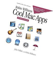 Robin Williams Cool Mac Apps: A Guide to iLife, .Mac, and