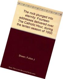 The rock plunged into eternity: Fourteen addresses delivered