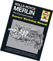 Rolls-Royce Merlin Manual - 1933-50 : An insight into the