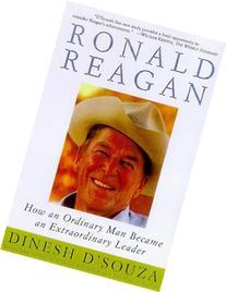 Ronald Reagan: How an Ordinary Man Became an Extraordinary