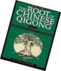 The Root of Chinese Qigong: Secrets of Health, Longevity, &