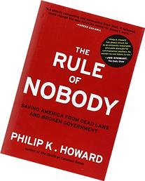 The Rule of Nobody: Saving America from Dead Laws and Broken