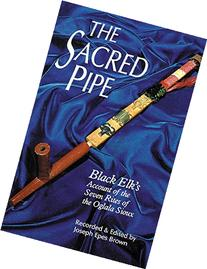 The Sacred Pipe: Black Elk's Account of the Seven Rites of