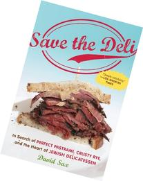 Save the Deli: In Search of Perfect Pastrami, Crusty Rye,
