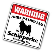 SCHIPPERKE -Security Sign- Area Patrolled by pet signs