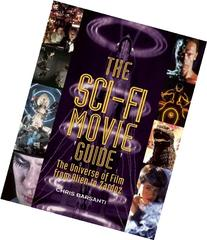 The Sci-Fi Movie Guide: The Universe of Film from Alien to