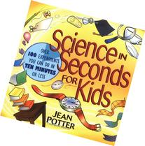 Science in Seconds for Kids; Over 100 Experiments You Can Do