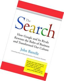 The Search: How Google and Its Rivals Rewrote the Rules of