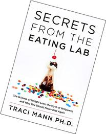 Secrets from the Eating Lab: The Science of Weight Loss, the