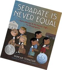 Separate Is Never Equal: Sylvia Mendez and Her Family's