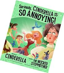 Seriously, Cinderella Is So Annoying! The Story of